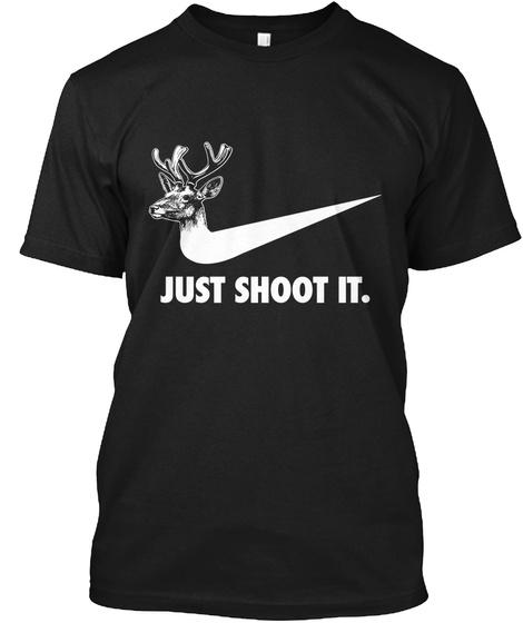 Just Shoot It. Black T-Shirt Front