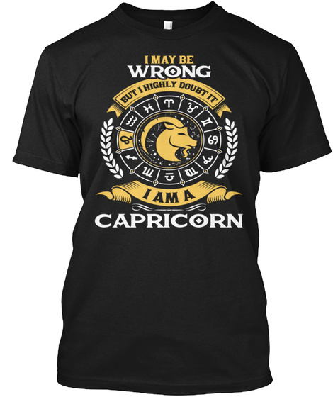 I May Be Wrong But I Highly Doubt It I Am A Capricon Black T-Shirt Front