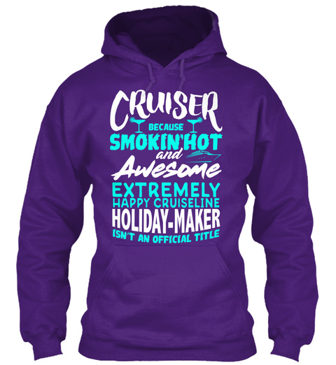 Cruiser Because Smokin'hot And Awesome Extremely Happy Cruiseline Holiday Maker Isn't An Official Title Purple T-Shirt Front