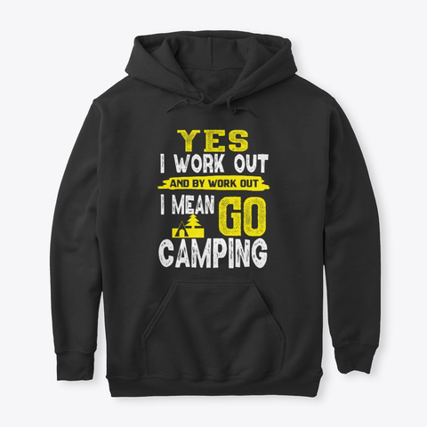 Funny Camping Quote Yes I Work Out Black T-Shirt Front