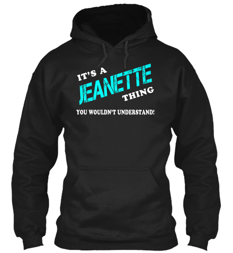 Its A Jeanette Thing   Name Shirts Black T-Shirt Front
