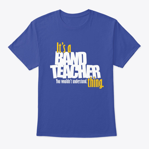 It's A Band Teacher Thing Deep Royal T-Shirt Front
