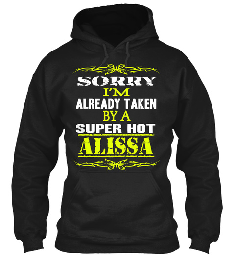 Sorry I'm Already Taken By A Super Hot Alissa Black T-Shirt Front