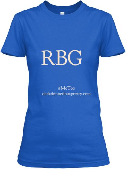 Rbg #Me Too Darkskinnedbutpretty.Com Royal T-Shirt Front