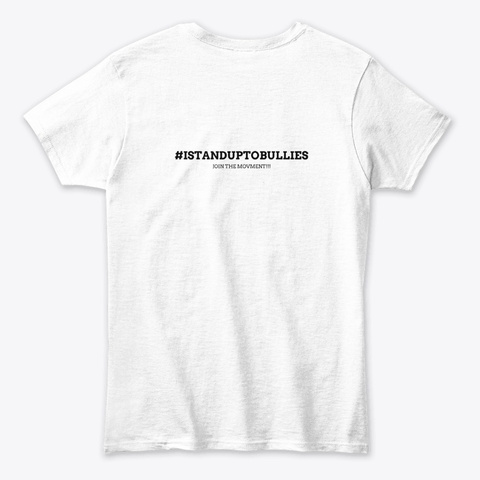 I Stand Up To Bullies White T-Shirt Back
