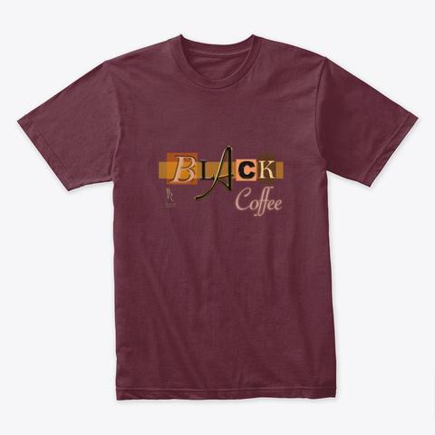 Black Coffee Merchandise Maroon T-Shirt Front