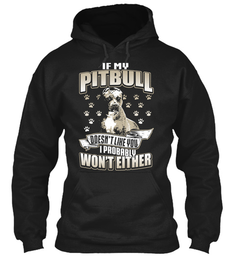 If My Pitbull Doesnt Like You I Probably Wont Either Black T-Shirt Front