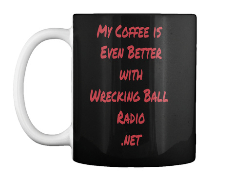 My Coffee Is  Even Better With Wrecking Ball  Radio .Net Black Mug Front