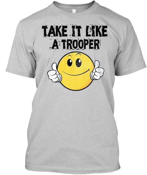 Take It Like A Trooper T Shirt Light Steel T-Shirt Front
