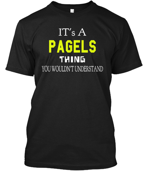 It's A Pagels Thing You Wouldn't Understand Black T-Shirt Front