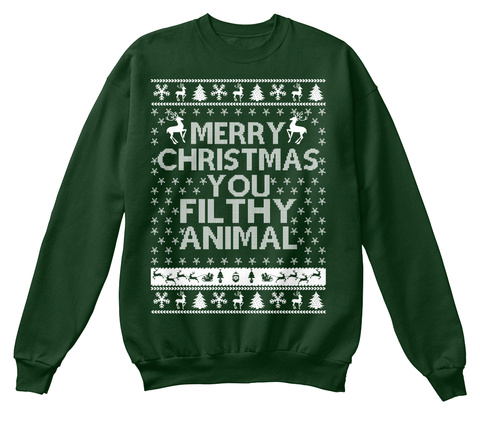 Merry Christmas You Filthy Animal Deep Forest  T-Shirt Front