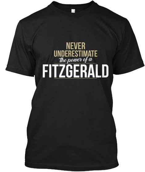 Never Underestimate The Power Of A Fitzgerald Black T-Shirt Front