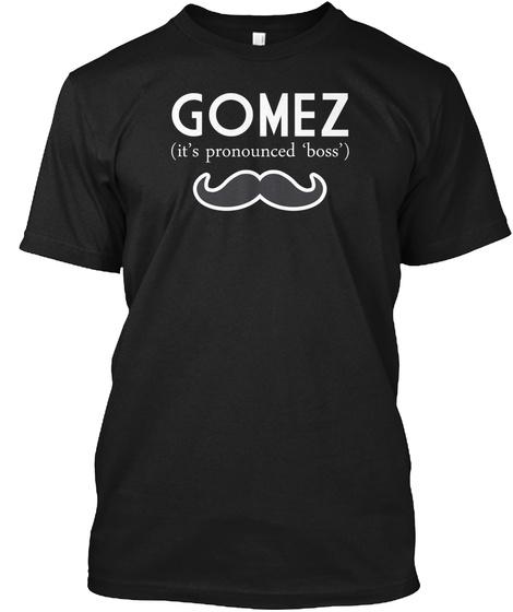 Gomez It's Pronounced Boss Black T-Shirt Front