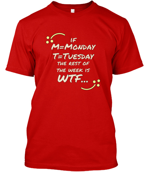 If M=Monday T=Tuesday The Rest Of The Week Is Wtf... Classic Red T-Shirt Front
