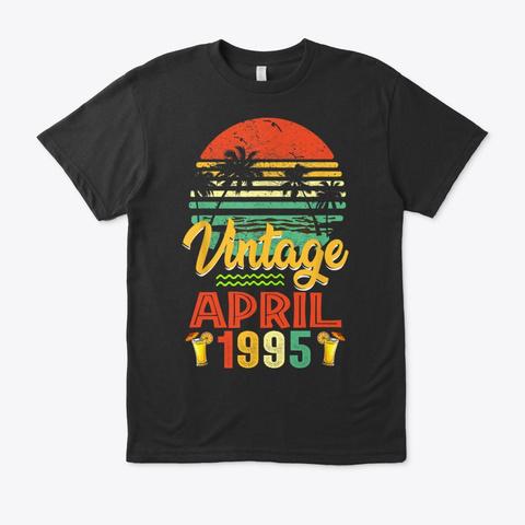 April 1995 Birthday Vintage Shirt Gift Black T-Shirt Front