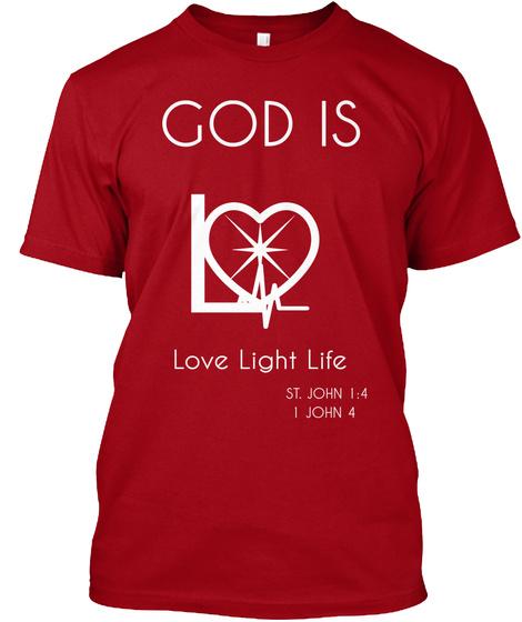 God Is L Love   Light   Life St. John 1:4 1 John 4 Deep Red T-Shirt Front