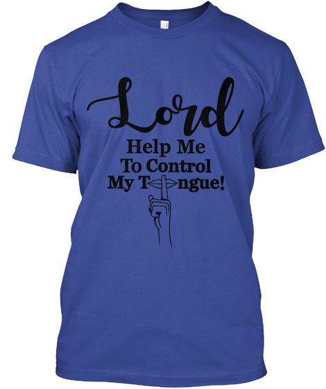 Lord Help Me To Control My Tongue Deep Royal T-Shirt Front