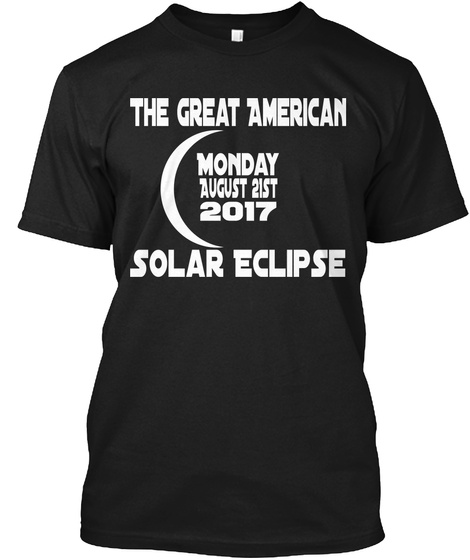 The Great American Monday August Zist 2017 Solar Eclipse Black T-Shirt Front