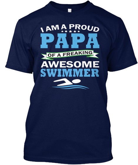 I Am A Proud Papa Of A Freaking Awesome Swimmer Navy T-Shirt Front