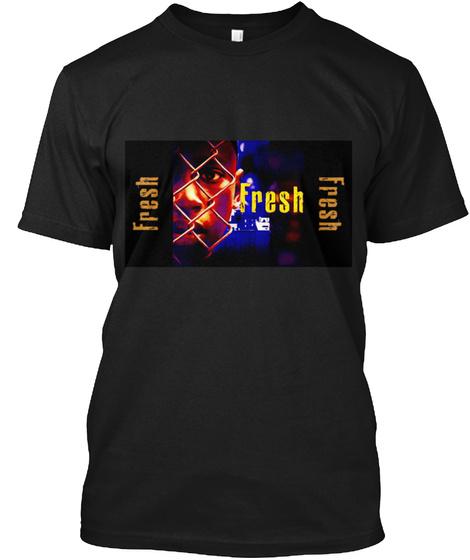 Fresh Fresh Fresh Black T-Shirt Front