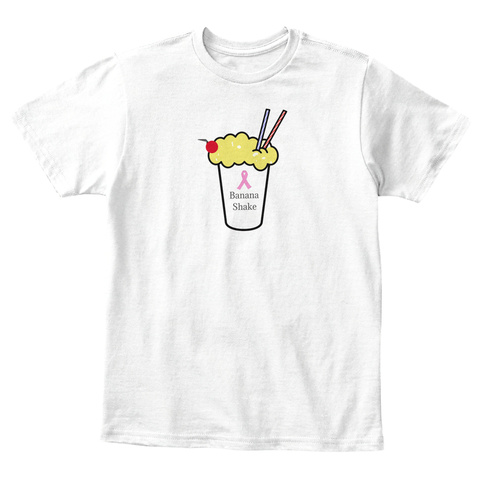 Banana Shake For A Cause T Shirt White T-Shirt Front