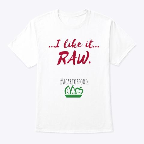 I Like It Raw. White T-Shirt Front