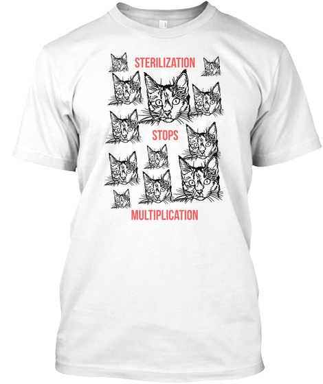 Sterilization Stops Multiplication White T-Shirt Front