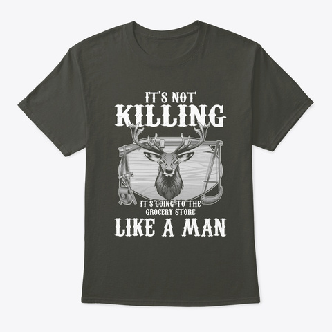 It's Not Killing   Hunting T Shirt Smoke Gray T-Shirt Front