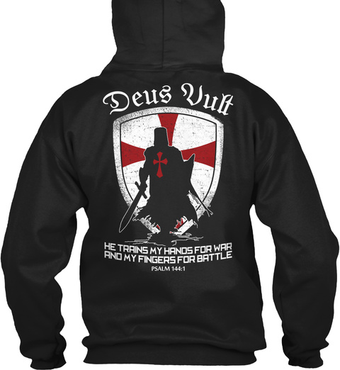 Deus Vult Be Trains My Hands For War And My Fingers For Battle Psalm 144:1 Black Sweatshirt Back
