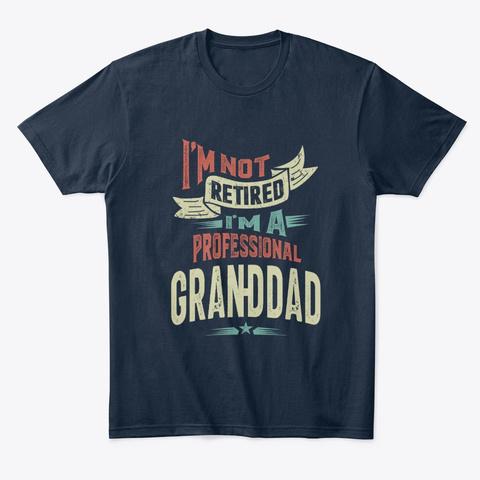 Mens I'm Not Retired I'm A Prof Granddad New Navy T-Shirt Front