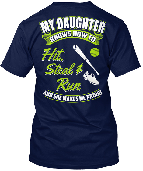 My Daughter Knows How To Hit, Steal & Run And She Makes Me Proud Navy T-Shirt Back