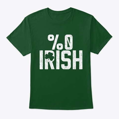 0% Irish St. Patrick's Day Pattys Day Deep Forest T-Shirt Front