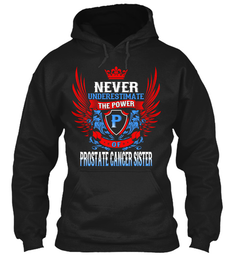 Never Underestimate The Power If Prostate Cancer Sister Black T-Shirt Front