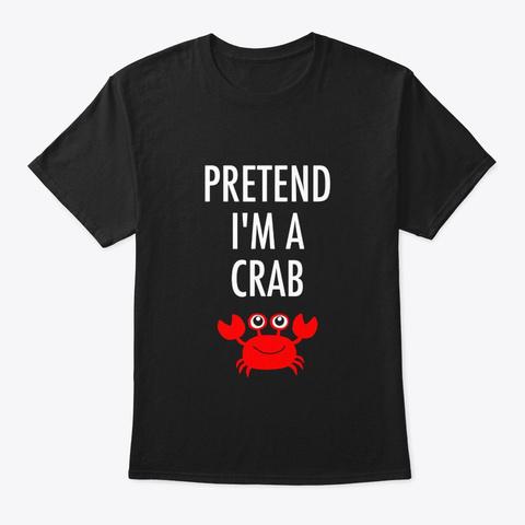 Pretend Im A Crab Shirt Easy Halloween Black T-Shirt Front