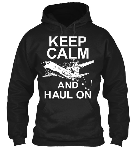 Keep Calm And Haul On  Black T-Shirt Front