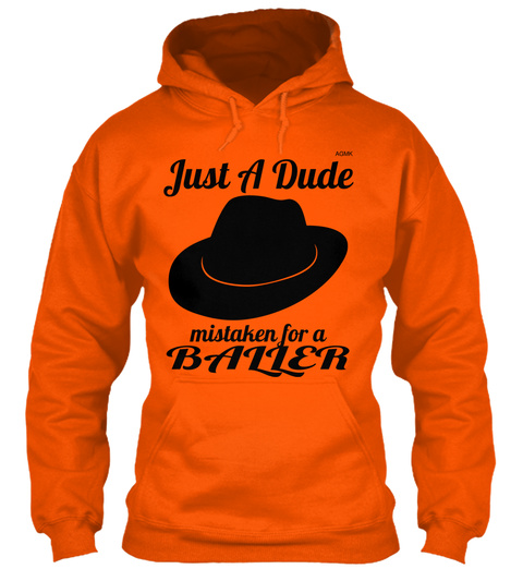 Just A Dude Agmk Mistaken For A Baller Safety Orange T-Shirt Front