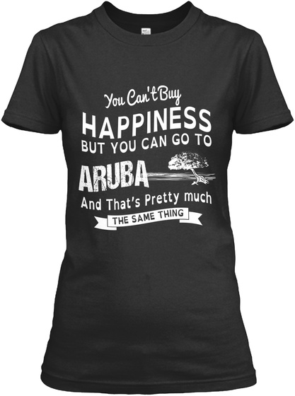 You Cant Buy Happiness But You Can Go To Aruba And Thats Pretty Much The Same Thing Black Women's T-Shirt Front