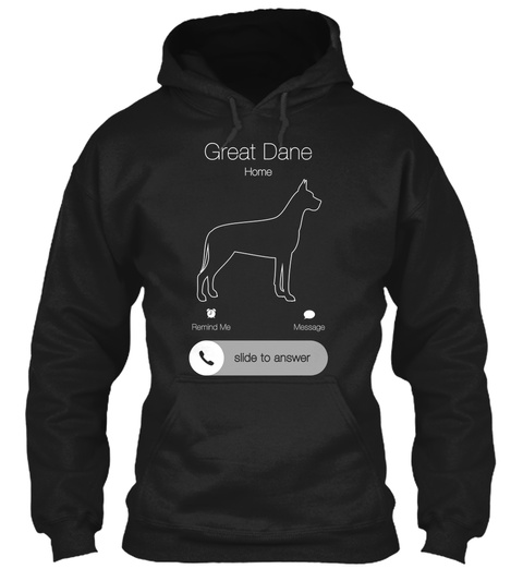 Great Dane Home Remind Me Message Slide To Answer Black T-Shirt Front