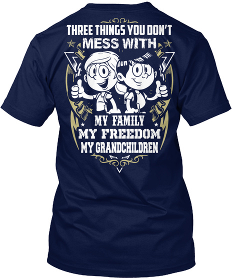 Three Things You Don't * Mess With * * My Family * My Freedom My Grandchildren Navy T-Shirt Back