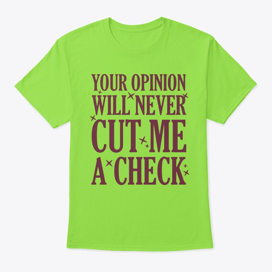 Your Opinion Will Never Cut Me A Check Unisex Tshirt