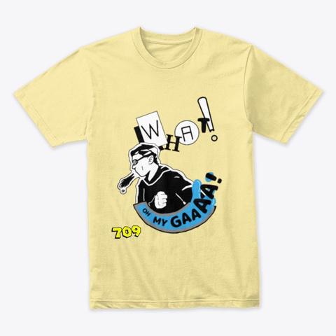 What! Oh My Gaaaa  Design Banana Cream T-Shirt Front
