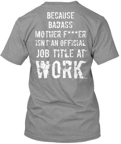 Because Badass Mother Fucker Isnt An Official Job Title At Work Athletic Heather T-Shirt Back