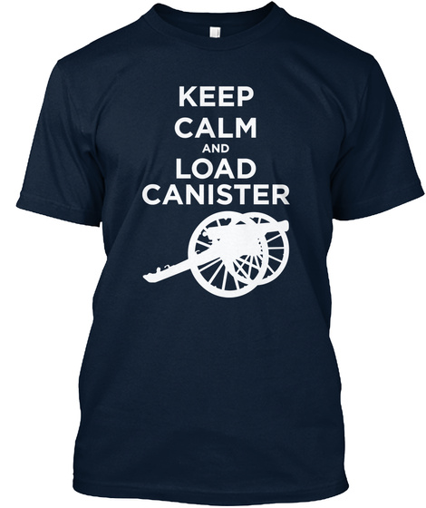 Keep Calm And Load Canister New Navy T-Shirt Front