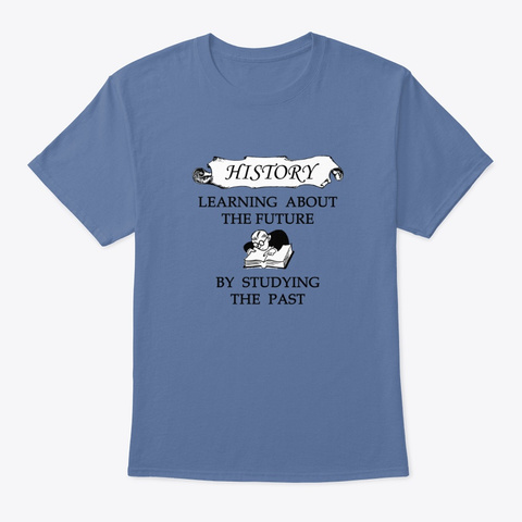 Learning History Funny Tee Shirt Denim Blue T-Shirt Front