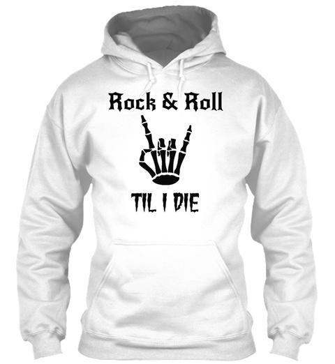 Rock And Roll Til I Die Skeleton Hand Si White T-Shirt Front
