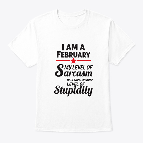 Sarcastic February Girl Gifts Women Birt White T-Shirt Front