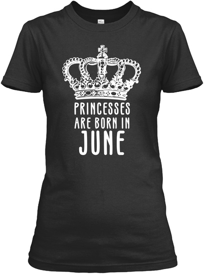 Princesses Are Born In June Black T-Shirt Front