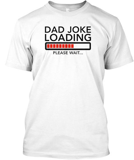 8bacc9fdc Dad Joke Loading Please Wait.....T Shirt Products   Teespring