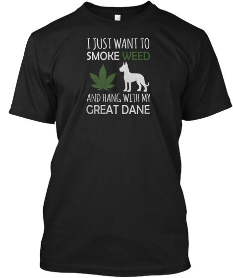 I Just Wantsmoke With Great Dane Black T-Shirt Front