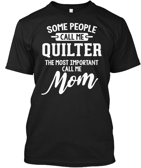 Gift For Quilter Mom Mother's Day Present Black T-Shirt Front